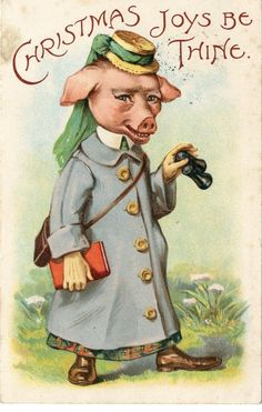 A pig in a long coat sending Christmas wishes your way. Not my idea of a Christmas card.........but humorous anyway.