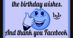 Thank you all for the birthday wishes.  And thank you Facebook for reminding them. | cute | Pinterest | Birthday Wishes, Facebook and For The