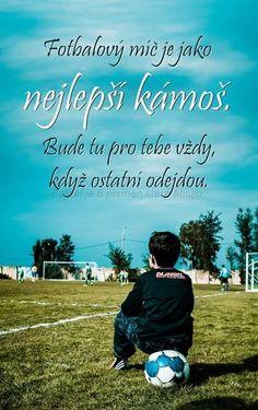 Fotbalový míč je jako NEJLEPŠÍ KÁMOŠ. Bude tu pro tebe vždy když ostatní odejdou. ♥