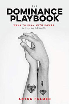 The Dominance Playbook: Ways to Play With Power in Scenes and Relationships by Anton Fulmen