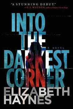 Into the Darkest Corner by Elizabeth Haynes - Catherine has been enjoying the single life for long enough to know a good catch when she sees one. Gorgeous, charismatic, spontaneous - Lee seems almost too perfect to be true. And her friends clearly agree, as each in turn falls under his spell. But there is a darker side to Lee...