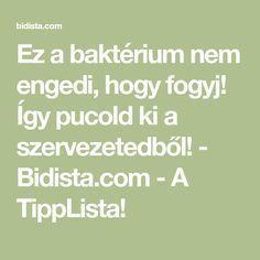 Ez a baktérium nem engedi, hogy fogyj! Így pucold ki a szervezetedből! - Bidista.com - A TippLista! Morning Sickness, Natural Remedies, Health Fitness, Math Equations, Vaj, Minden, History, Sports, Diet