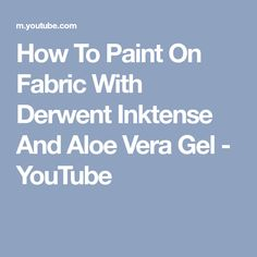 How To Paint On Fabric With Derwent Inktense And Aloe Vera Gel - YouTube