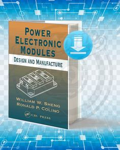 Free Book Power Electronic Modules Design and Manufacture Third Edition By William W Sheng and Ronald P Colino pdf. Electrical Engineering Books, Electrical Projects, Electrical Installation, Electronic Engineering, Electronics Mini Projects, Power Electronics, Electronics Components, Robotics Books, Semiconductor Materials