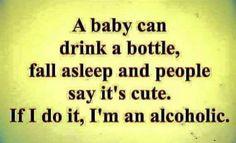 #alcoholics vs #babies
