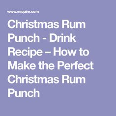 Christmas Rum Punch - Drink Recipe – How to Make the Perfect Christmas Rum Punch