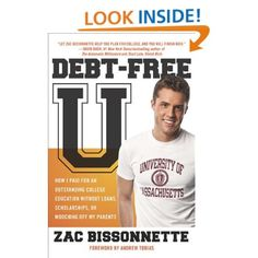 Debt-Free U: How I Paid for an Outstanding College Education Without Loans,Scholarships,or Mooching off My Parents: Zac Bissonnette,Andrew Tobias  #debt #debtfree #education #howto #book