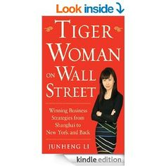 Tiger Woman on Wall Street: Winning Business Strategies from Shanghai to New York and Back - Kindle edition by Junheng Li. Professional & Technical Kindle eBooks @ Amazon.com.