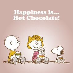 Happiness is Hot Chocolate.
