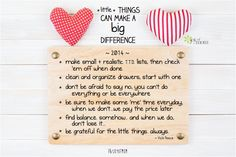 Little things can make a big difference: * make small and realistic T.T.D. lists, then check 'em off when done * clean and organize drawers, start with one * don't be afraid to say not, you can't do everything or be everywhere * be sure to make some 'me' time everyday, when we don't…we pay the price later...  <3 Would love for you to visit us on Joy of Mom! <3 https://www.facebook.com/joyofmom  #littlethings #bigthings #quote #list #inspirational #joyofmom