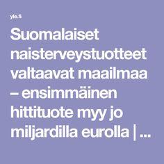 Suomalaiset naisterveystuotteet valtaavat maailmaa – ensimmäinen hittituote myy jo miljardilla eurolla | Yle Uutiset | yle.fi