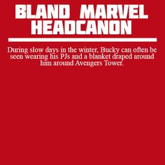 Bland Marvel Headcanons @yomanlava(All I can think of is Bucky having a blanket wrapped around his shoulders and the rest dragging behind him on the ground)
