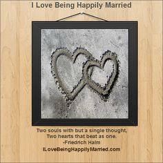 """Two souls with but a single thought, Two hearts that beat as one.""  -Friedrich Halm    http://ILoveBeingHappilyMarried.com"