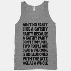 I would probably be the only person I know who would think this is funny.Aint No Party Like A Gatsby Party (Vintage Tank) Make Me Happy, Make Me Smile, Party Vintage, Gatsby Party, The Great Gatsby, I Laughed, Laughter, Tank Man, Graphic Tees