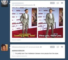 """Tom Hiddleston . Funny.""  Pretty sure I found that funnier than it should've been...."