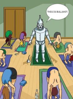 tinman doing yoga - This is how I would feel if I tried yoga. haha