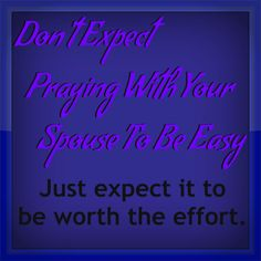 1) Expect awkwardness and push through it. 2) It is up to you who prays and how you pray. 3) Don't discourage your husband. 4) Pray individually about developing a prayer life together. 5) Get into the habit of praying twice every day, and you'll almost always remember to pray at least once a day. 6) Remember the true power of prayer isn't prayer itself.