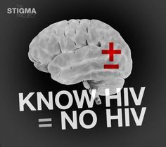 KNOW HIV = NO HIV  The more you educate yourself and others about the current state of HIV and how to treat and prevent it, the more likely to avoid transmission; and by knowing your HIV status you can affectively seek treatment and reduce the risk of transmitting to others.