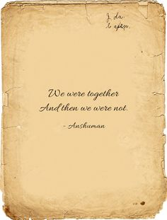 We were together And then we were not.