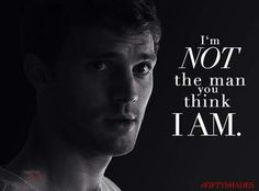 """""""I'm not the man you think I am."""" Fifty Shades of Grey."""