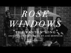 "Rose Windows - The Wanton Song ( a ""not the video"" of a Led Zeppelin cover)"
