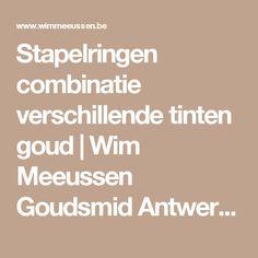 Stapelringen combinatie verschillende tinten goud | Wim Meeussen Goudsmid Antwerpen