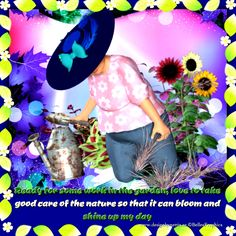 ♥#Quotes ♥ Ready for some work in the #garden, LOVE to take good #care of the #nature so that it can #bloom and #shine up my day♥ https://www.facebook.com/pages/DesignByNettis/160886147293379?ref=hl http://designbynettis.blogspot.se/2013/06/quotes-ready-for-some-work-in-garden.html