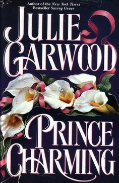Prince Charming by Julie Garwood    Good thing we as women know that he doesn't exist!