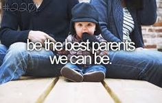 i encourage EVERY parent out there. you change children's lives everyday. and always be the best parent you can be <3