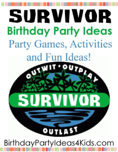 Survivor birthday party theme ideas for kids, tweens and teen parties