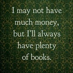 I'll always have plenty of books.