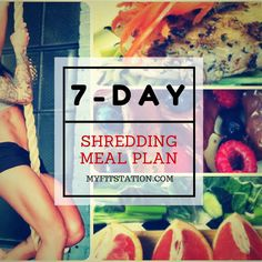 """Kick-start your weightloss with the """"7-day Shredding Meal Plan"""" via www.myfitstation.com #mealplan #fitness #eatclean"""