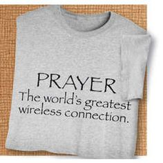 Prayer - The World's Greatest Wireless Connection T-Shirt!!!  Think of it as wifi from on high.
