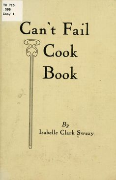 """""""Can't Fail Cook Book"""" By Isabelle Clark Swezy (1915) Published By John Vittucci Company.  Fish Recipes on Page 12"""