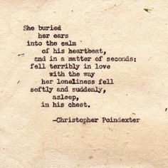 ..in a matter of seconds: fell terribly in love with the way her loneliness fell softly and suddenly, asleep, on his chest. by AFiskie