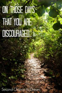 Second Chance to Dream: On those days you are discouraged..
