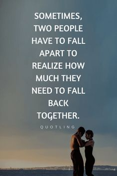 Quotes Sometimes you get so used to being in a relationship that you start taking your partner for granted. But only when you fall apart or when you are away that you realize how much they mean to you.