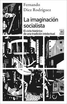 La Imaginación socialista : el ciclo histórico de una tradición intelectual / Fernando Díez Rodríguez