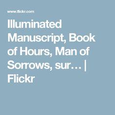 Illuminated Manuscript, Book of Hours, Man of Sorrows, sur… | Flickr