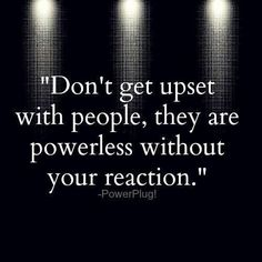 Yep I'm done with giving people reactions so I don't. Makes them feel like shit and it shows them that I don't care about what they say especially when they're just being mean.