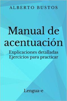 Manual de Acentuacion: Explicaciones Detalladas. Ejercicios Para Practicar: Alberto Bustos: Amazon.com.mx: Libros