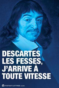 Descartes les fesses, j'arrive à toute vitesse.