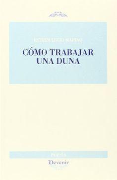 Cómo trabajar una duna / Esther Lucio Marino - Torrejón de la Calzada, Madrid : Devenir, 2014