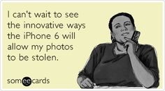 I can't wait to see the innovative ways the iPhone 6 will allow my photos to be stolen.