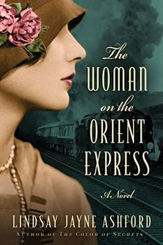 Lindsay Jayne Ashford's The Woman on the Orient Express makes our list of recommended historical fiction books to read for women.
