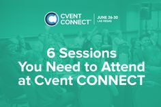 6 Sessions You Need to Attend at Cvent CONNECT