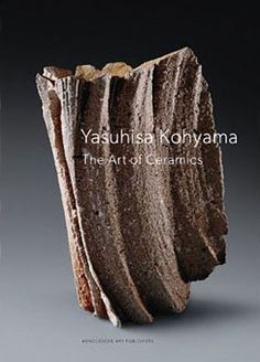 Yasuhisa Kohyama: The Art of Ceramics, which contains lush photos of dozens of Kohyama's works as well as a foreword by Jack Lenor Larsen and essays by Susan Jefferies and others.