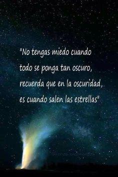 Recuerda en la oscuridad es cuando se ponen las estrellas.