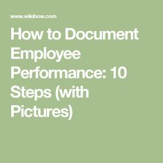 How to Document Employee Performance: 10 Steps (with Pictures)
