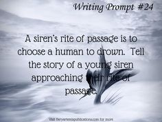 A siren's rite of passage is to choose a human to drown...
